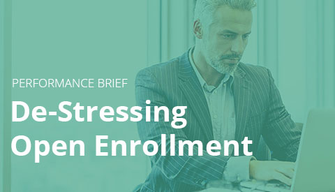 [Performance Brief] De-Stressing Open Enrollment: How to make enrollment season simpler and more efficient